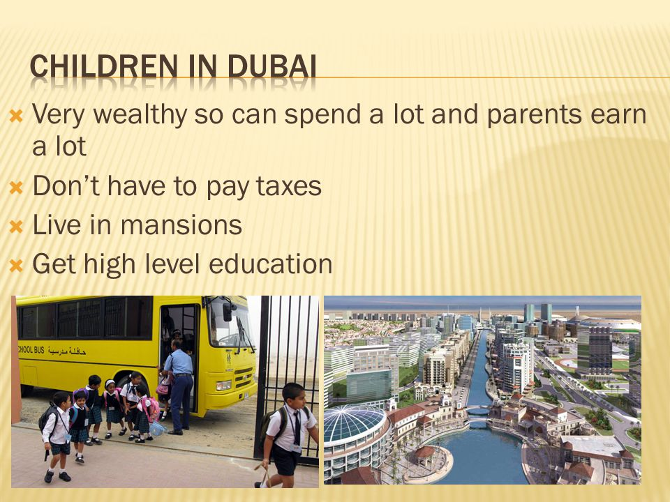  Very wealthy so can spend a lot and parents earn a lot  Don't have to pay taxes  Live in mansions  Get high level education