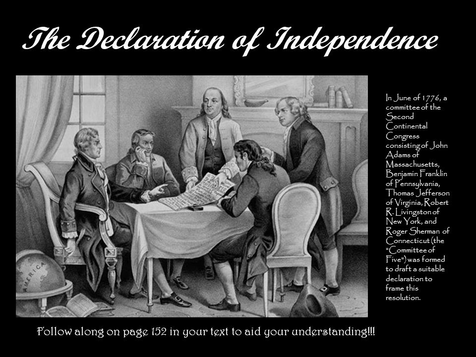 The Declaration of Independence In June of 1776, a committee of the Second Continental Congress consisting of John Adams of Massachusetts, Benjamin Franklin of Pennsylvania, Thomas Jefferson of Virginia, Robert R.