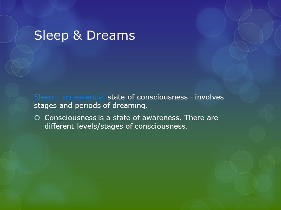 Sleep & Dreams Sleep – an essential Sleep – an essential state of consciousness - involves stages and periods of dreaming.