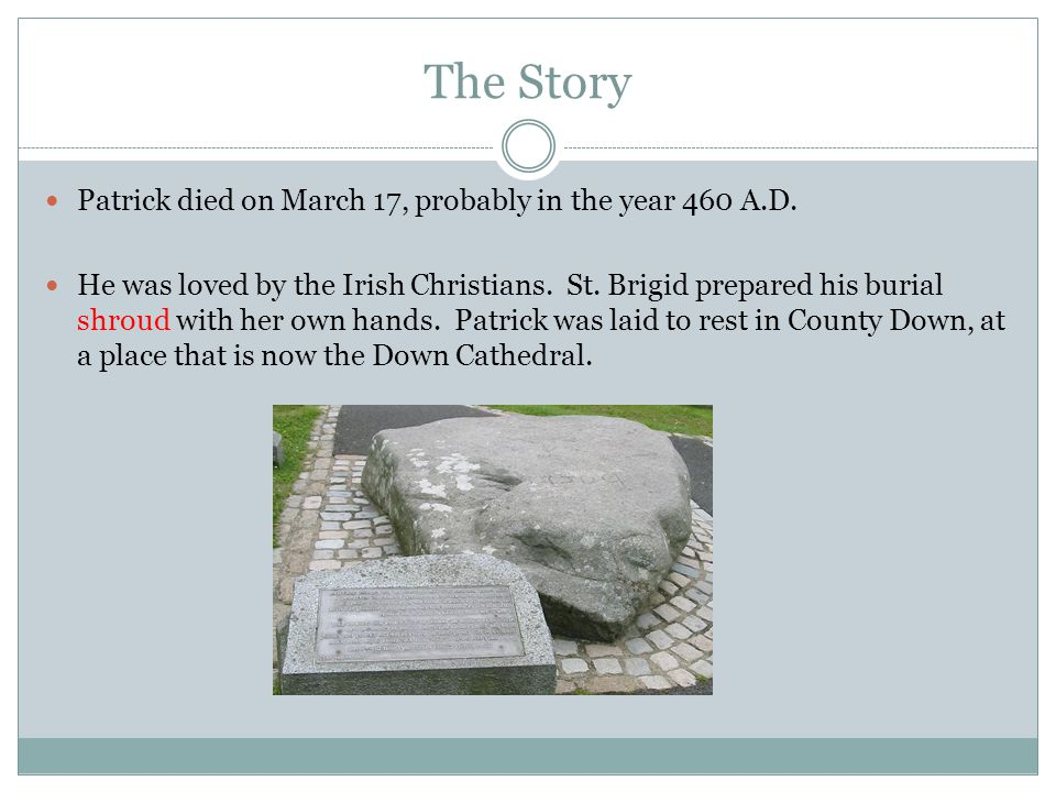 The Story Patrick died on March 17, probably in the year 460 A.D.