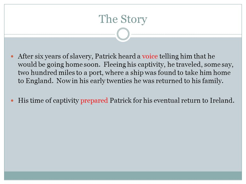 The Story After six years of slavery, Patrick heard a voice telling him that he would be going home soon.