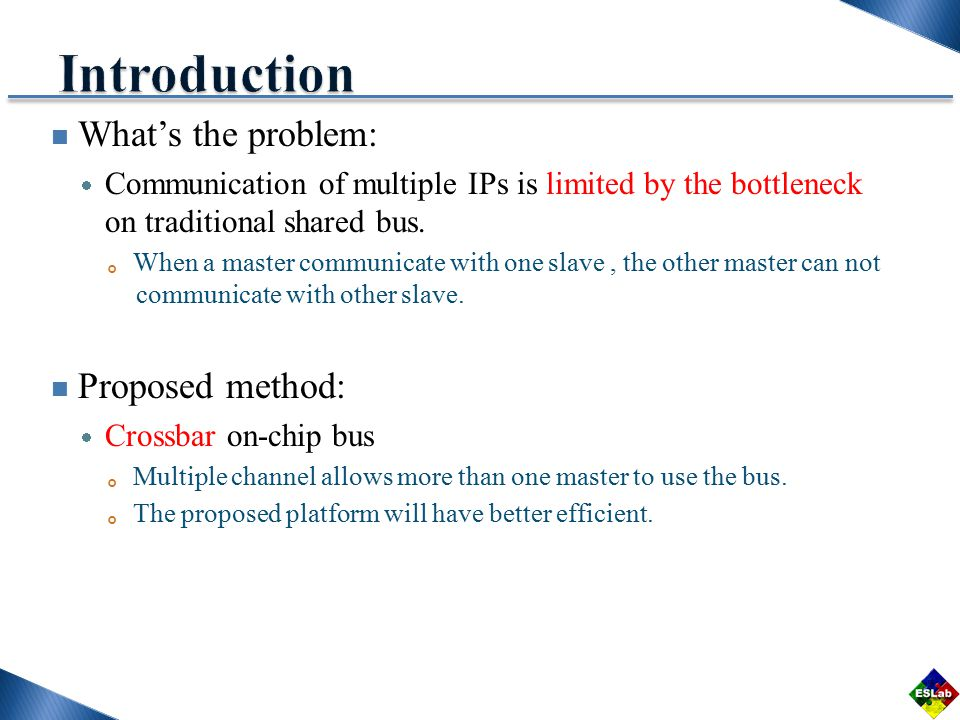What's the problem:  Communication of multiple IPs is limited by the bottleneck on traditional shared bus.