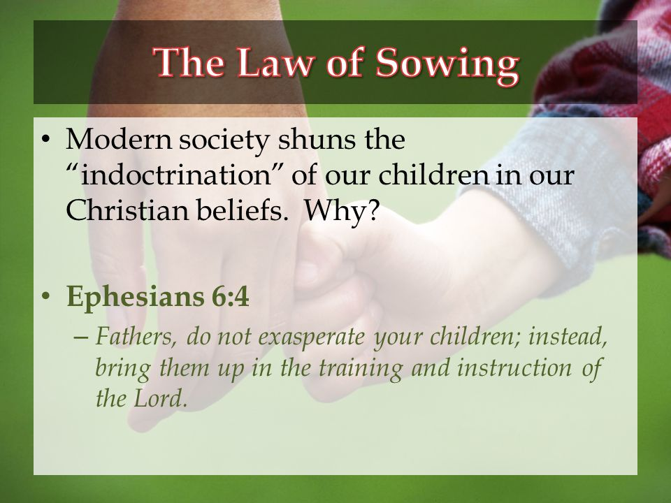 Modern society shuns the indoctrination of our children in our Christian beliefs.