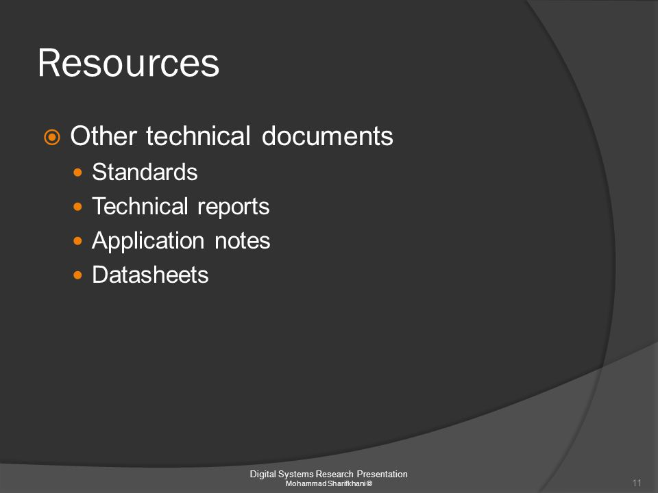 Resources  Other technical documents Standards Technical reports Application notes Datasheets Digital Systems Research Presentation Mohammad Sharifkh