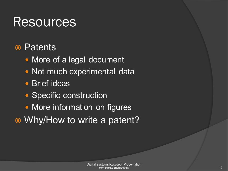 Resources  Patents More of a legal document Not much experimental data Brief ideas Specific construction More information on figures  Why/How to wri