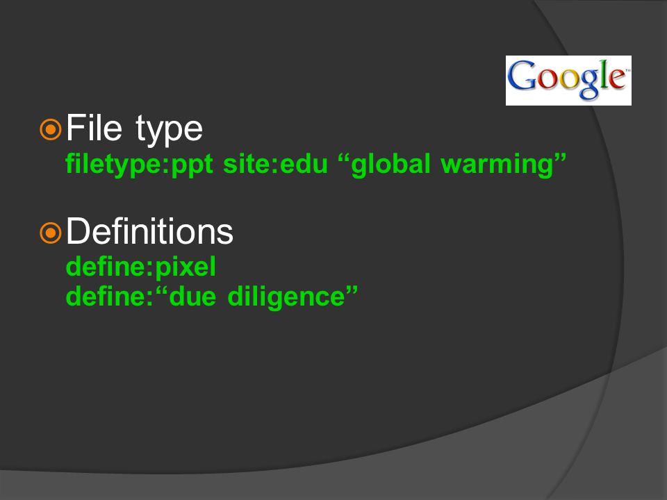  File type filetype:ppt site:edu global warming  Definitions define:pixel define: due diligence