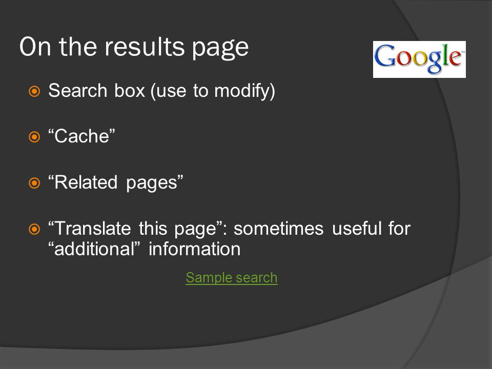 "On the results page  Search box (use to modify)  ""Cache""  ""Related pages""  ""Translate this page"": sometimes useful for ""additional"" information Sa"
