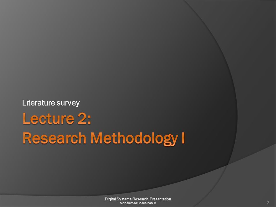 Literature survey methodology  Top-down Start from a wider scope then go to the roots  Historical The timeline of the development Surrounding facts: ○ Society needs ○ Technology development ○ Etc.