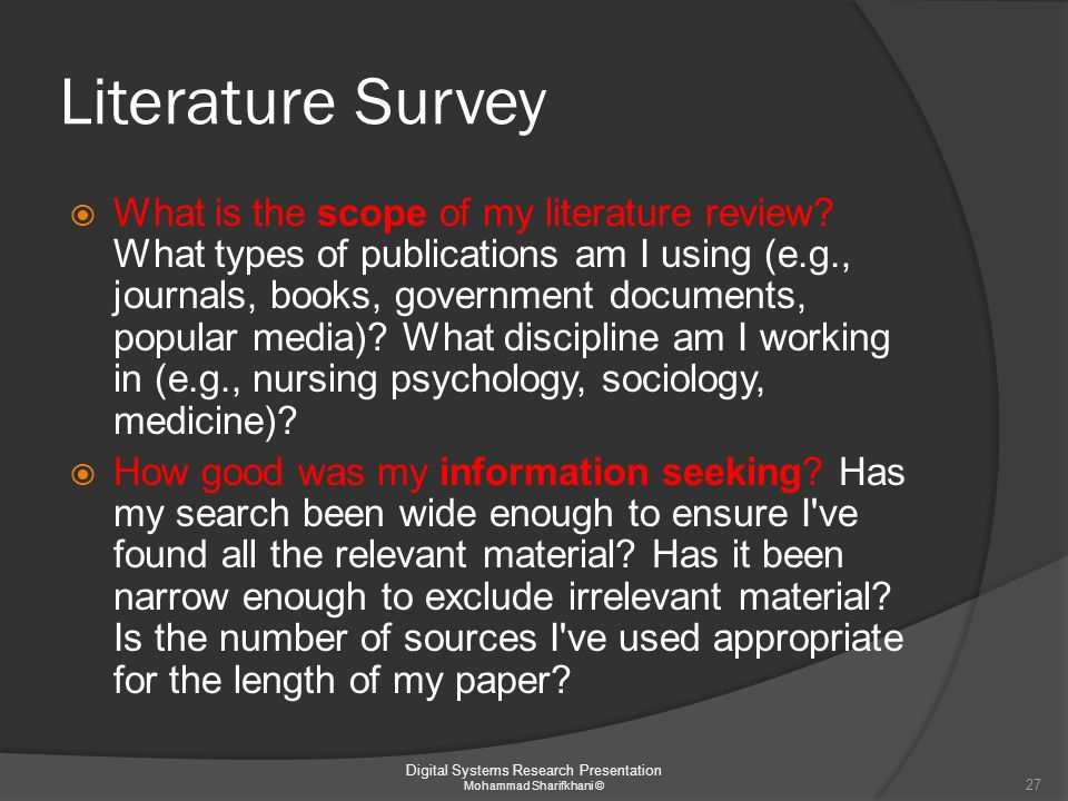 Literature Survey  What is the scope of my literature review? What types of publications am I using (e.g., journals, books, government documents, pop