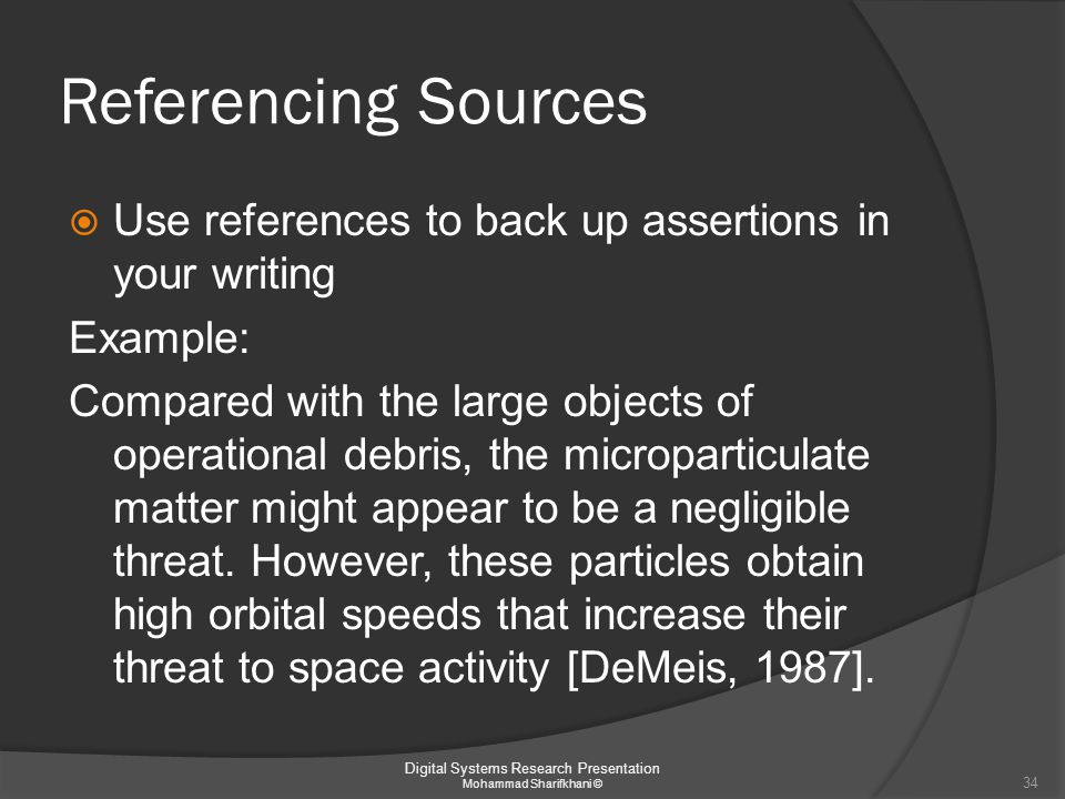 Referencing Sources  Use references to back up assertions in your writing Example: Compared with the large objects of operational debris, the micropa
