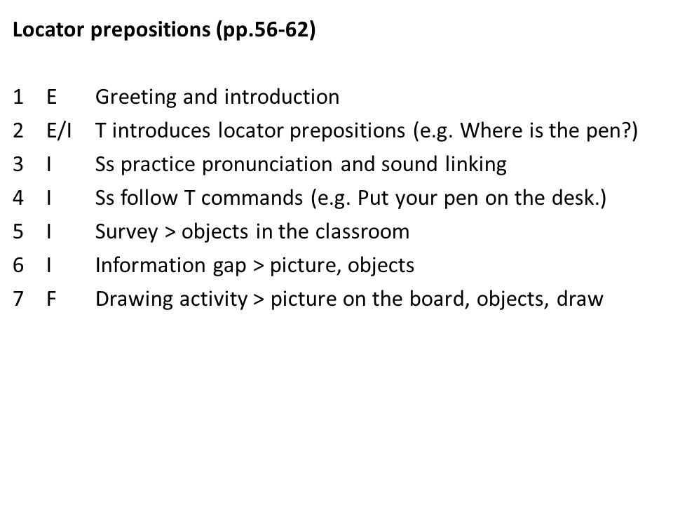 Locator prepositions (pp.56-62) 1E Greeting and introduction 2E/I T introduces locator prepositions (e.g.