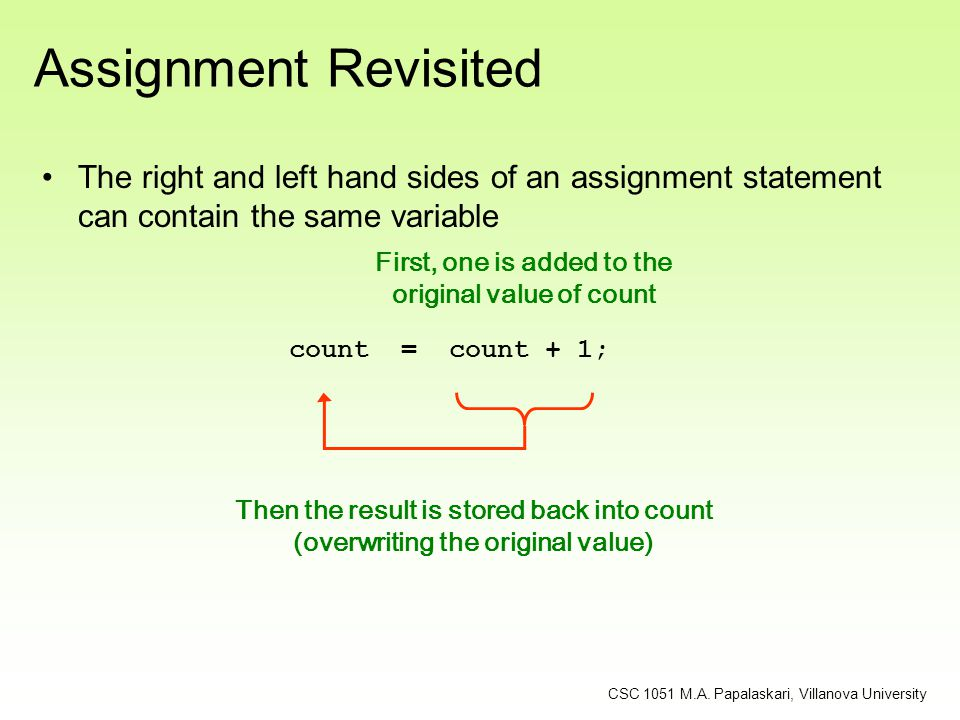 Assignment Revisited The right and left hand sides of an assignment statement can contain the same variable First, one is added to the original value