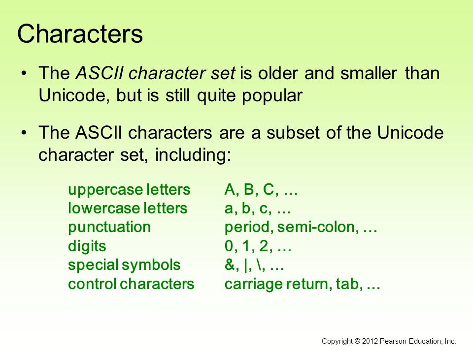 Characters The ASCII character set is older and smaller than Unicode, but is still quite popular The ASCII characters are a subset of the Unicode char