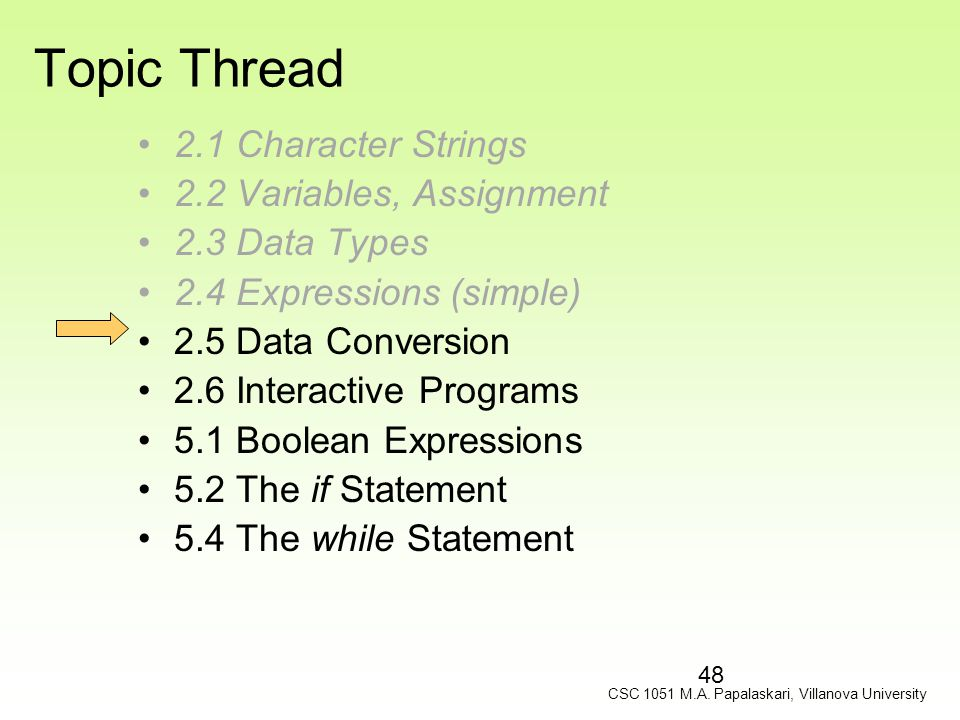 48 Topic Thread 2.1 Character Strings 2.2 Variables, Assignment 2.3 Data Types 2.4 Expressions (simple) 2.5 Data Conversion 2.6 Interactive Programs 5