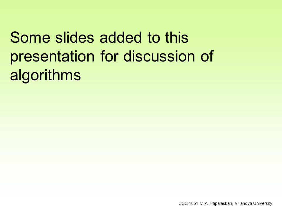 Some slides added to this presentation for discussion of algorithms CSC 1051 M.A. Papalaskari, Villanova University