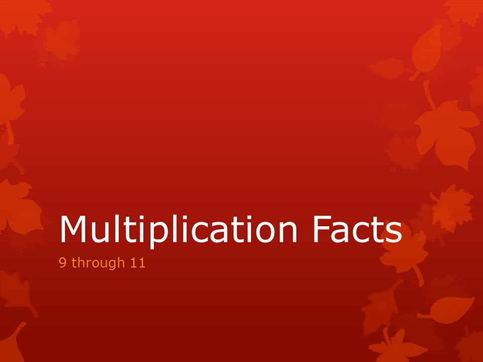 Multiplication Facts 9 through 11