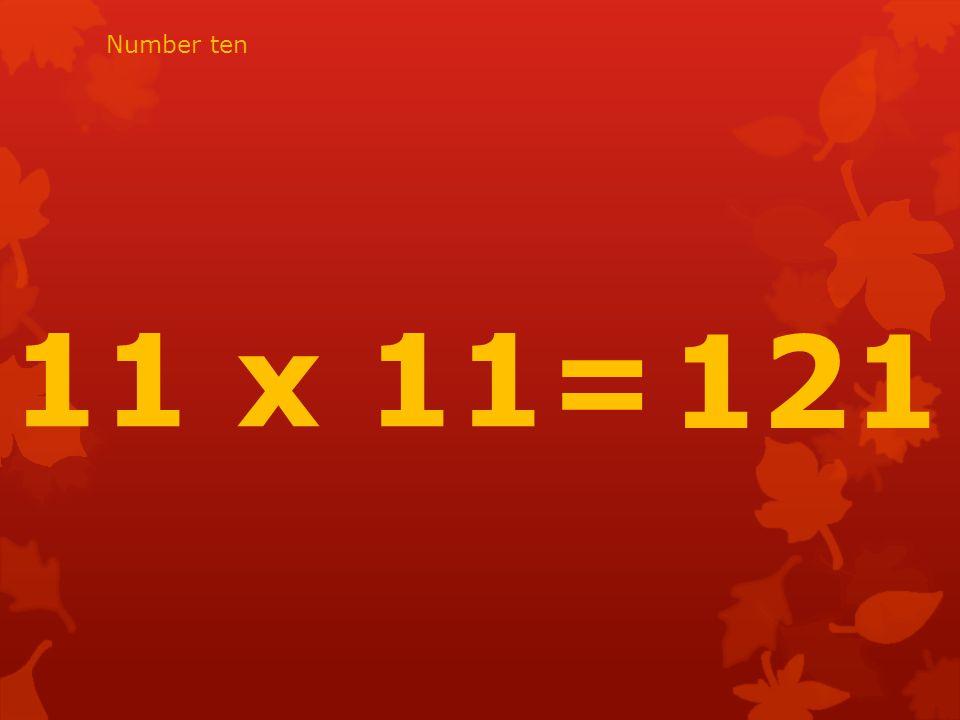 11 x 11= 121 Number ten