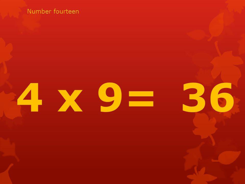 4 x 9= 36 Number fourteen