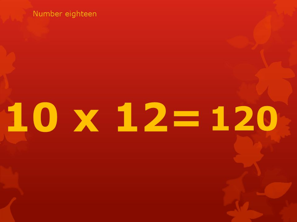 10 x 12= 120 Number eighteen