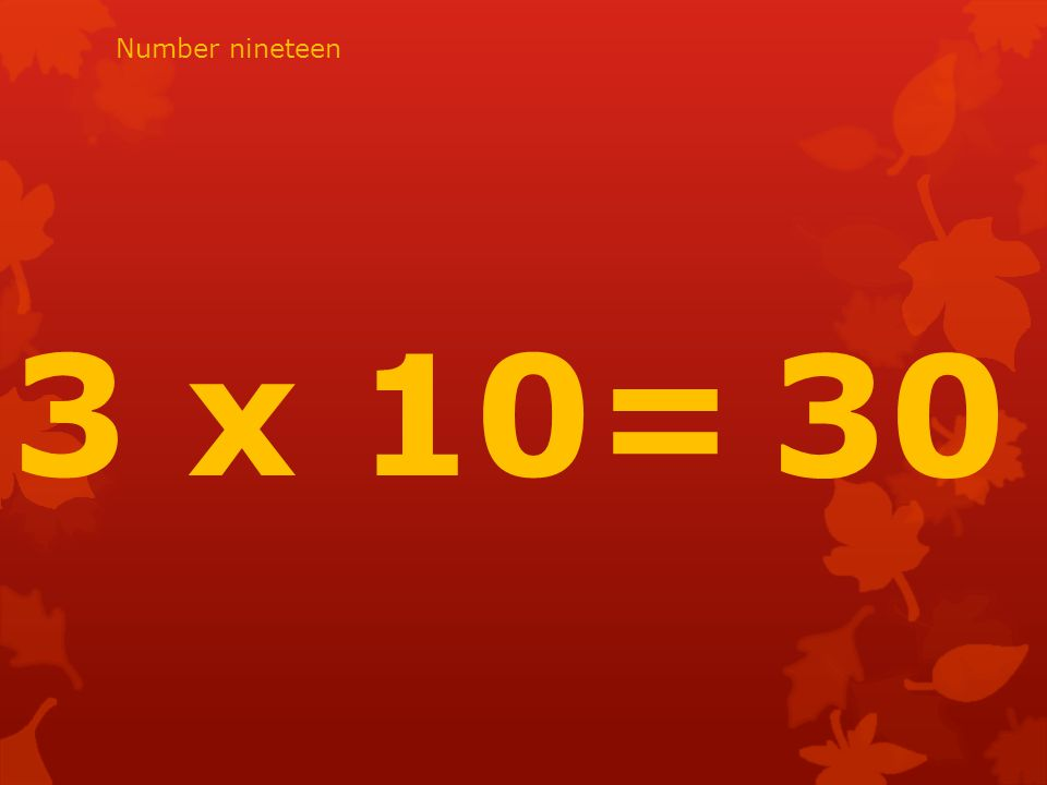 3 x 10= 30 Number nineteen
