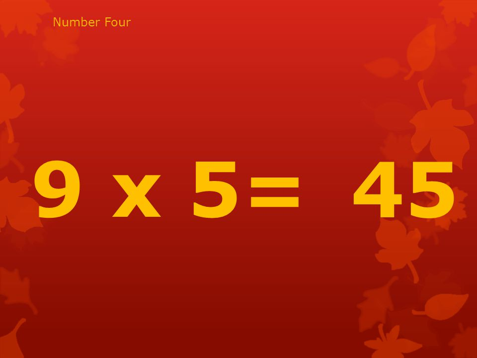 9 x 5= 45 Number Four
