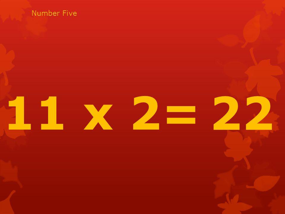 11 x 2= 22 Number Five