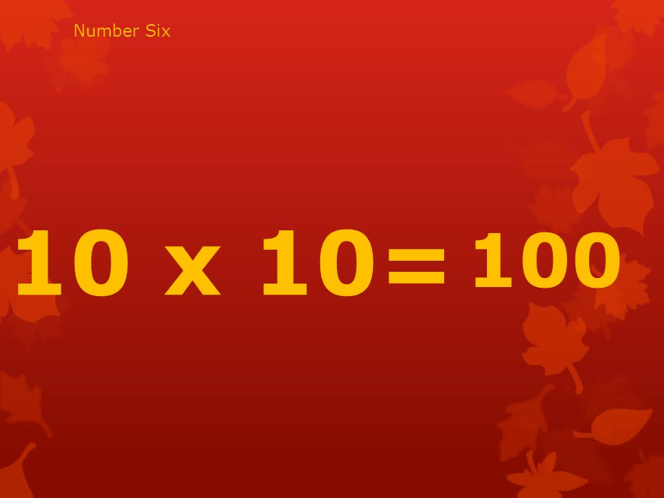 10 x 10= 100 Number Six