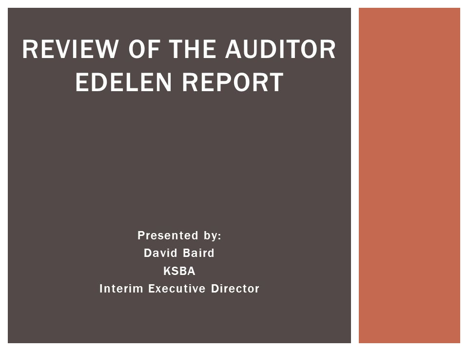 Presented by: David Baird KSBA Interim Executive Director REVIEW OF THE AUDITOR EDELEN REPORT