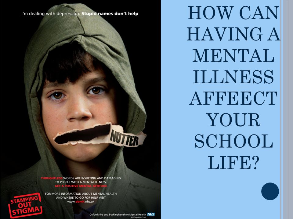 HOW CAN HAVING A MENTAL ILLNESS AFFEECT YOUR SCHOOL LIFE