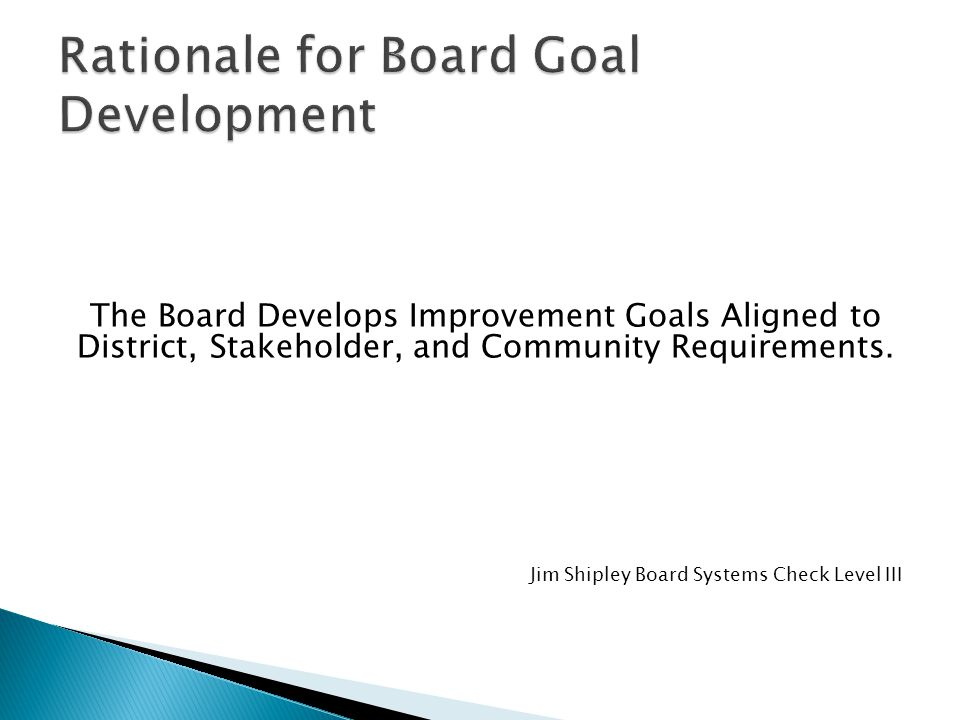 The Board Develops Improvement Goals Aligned to District, Stakeholder, and Community Requirements.
