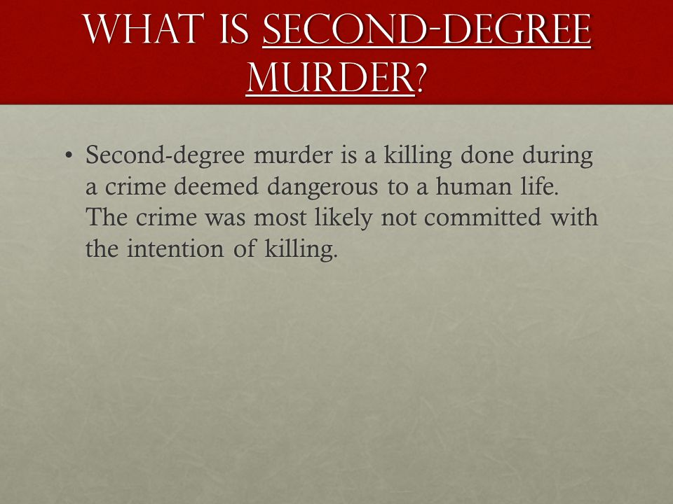 What is Second-degree murder? Second-degree murder is a killing done during a crime deemed dangerous to a human life. The crime was most likely not co