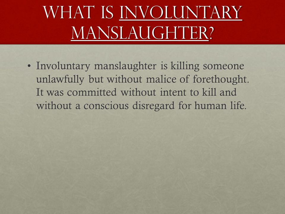 What is Involuntary manslaughter? Involuntary manslaughter is killing someone unlawfully but without malice of forethought. It was committed without i