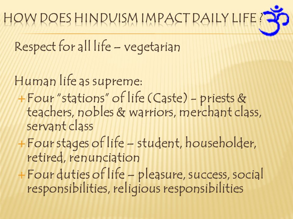 "Respect for all life – vegetarian Human life as supreme:  Four ""stations"" of life (Caste) - priests & teachers, nobles & warriors, merchant class, se"