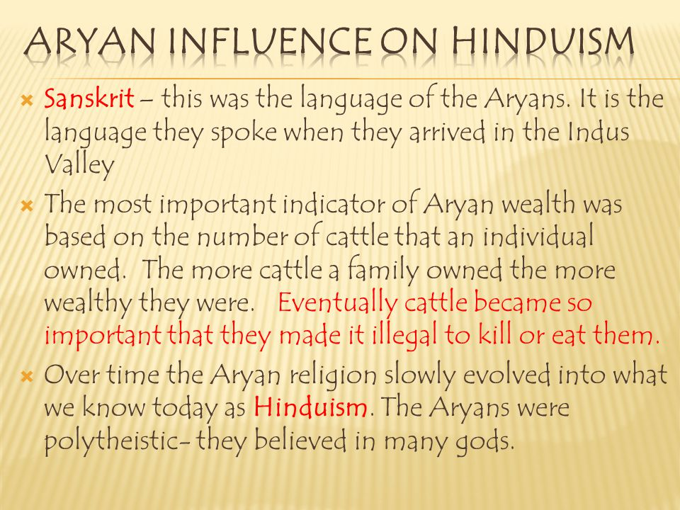  Sanskrit – this was the language of the Aryans. It is the language they spoke when they arrived in the Indus Valley  The most important indicator o