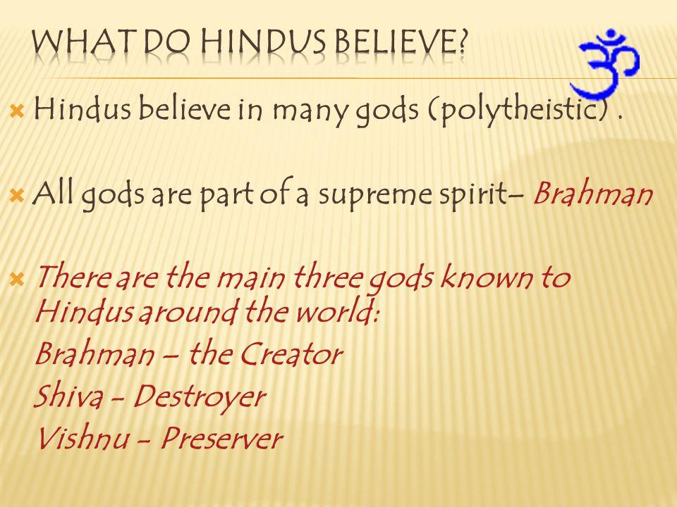 Brahman – the Creator Shiva - Destroyer Vishnu - Preserver