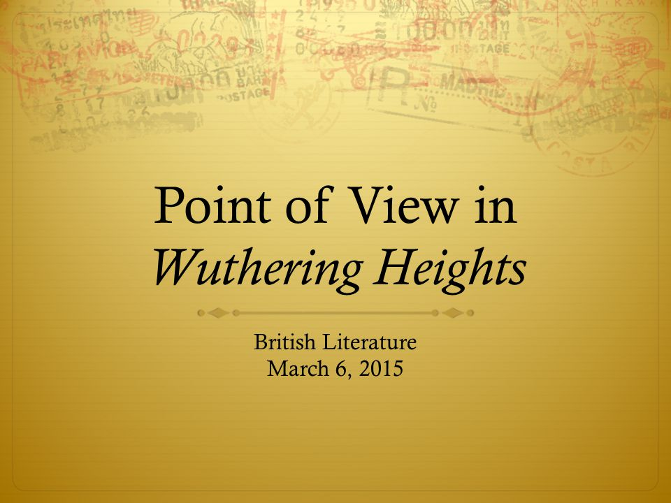 Point of View in Wuthering Heights British Literature March 6, 2015