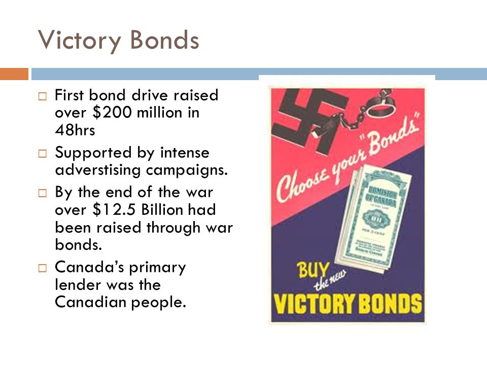 Victory Bonds  First bond drive raised over $200 million in 48hrs  Supported by intense adverstising campaigns.