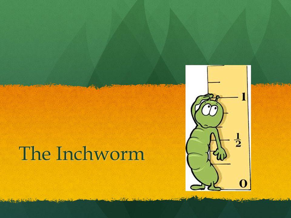 The Inchworm