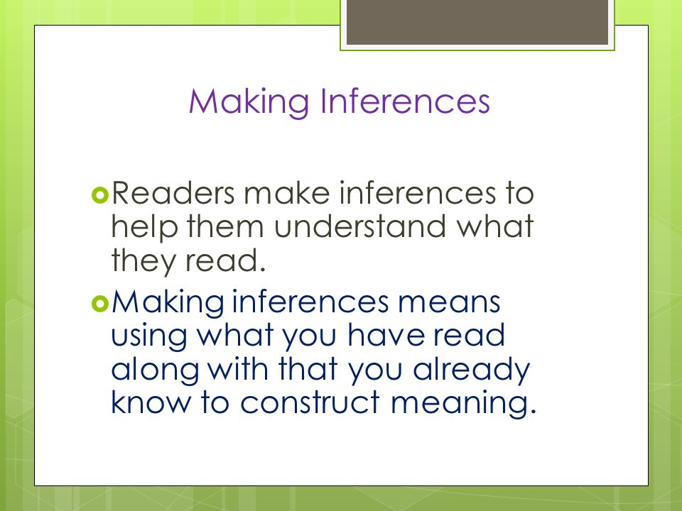 Making Inferences  Readers make inferences to help them understand what they read.