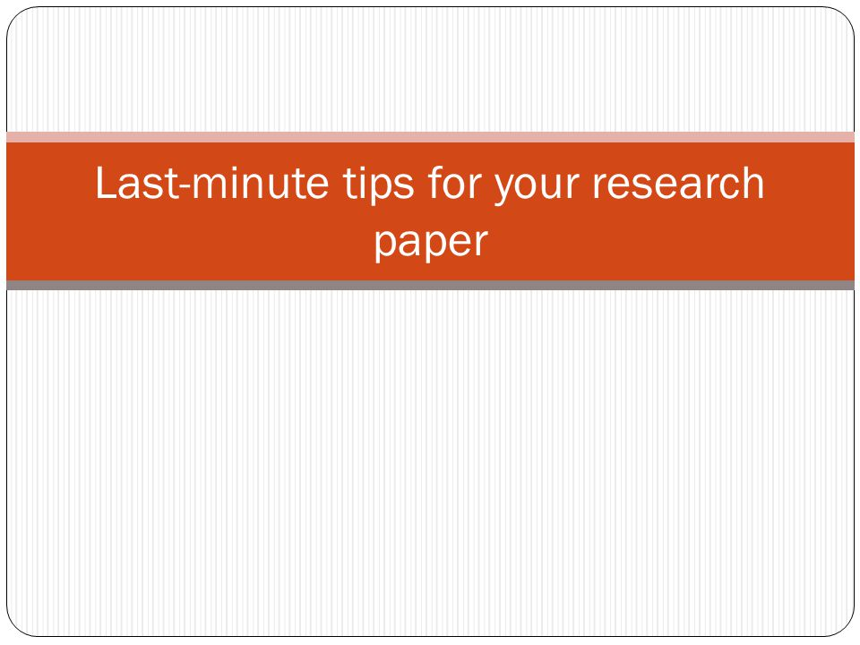 Last Minute Tips For Your Research ...
