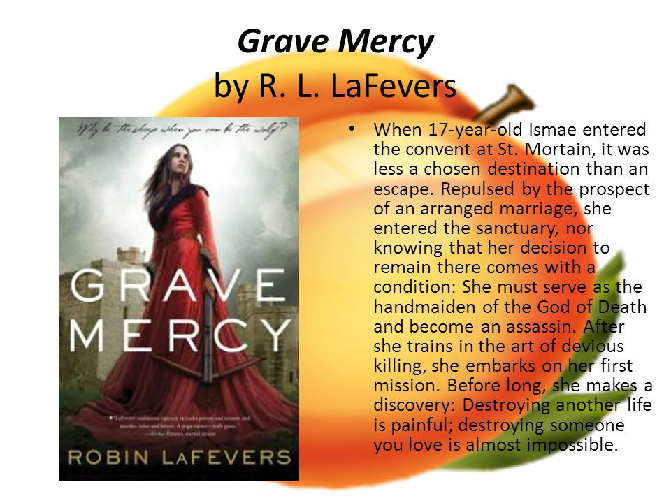 Grave Mercy by R. L. LaFevers When 17-year-old Ismae entered the convent at St.
