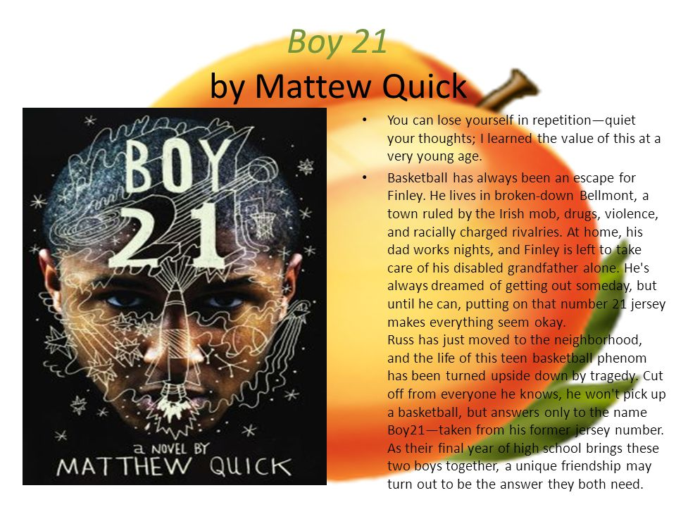 Boy 21 by Mattew Quick You can lose yourself in repetition—quiet your thoughts; I learned the value of this at a very young age.
