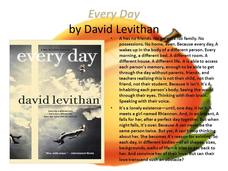Every Day by David Levithan A has no friends. No parents.