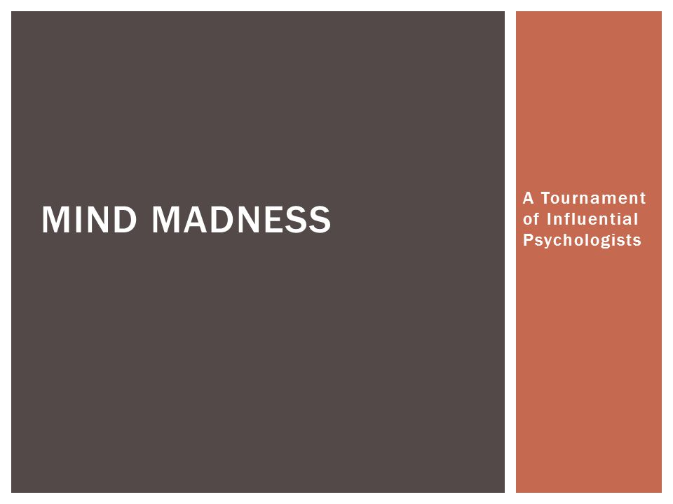 A Tournament of Influential Psychologists MIND MADNESS