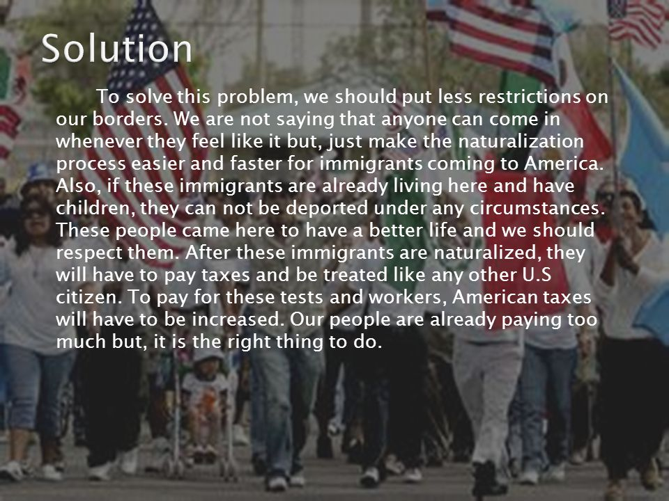 To solve this problem, we should put less restrictions on our borders.