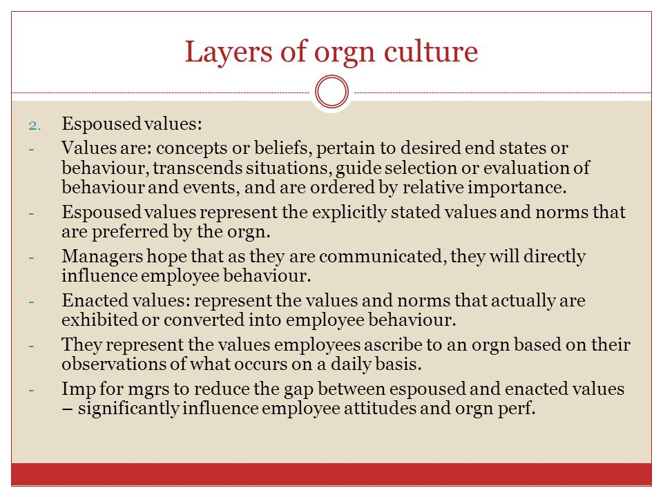 Layers of orgn culture Three fundamental layers; each varies in terms of outward visibility and resistance to change and each level influences the oth