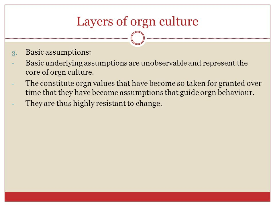 Layers of orgn culture 2. Espoused values: - Values are: concepts or beliefs, pertain to desired end states or behaviour, transcends situations, guide