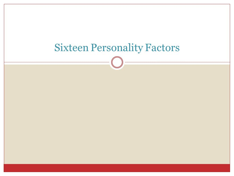 The Big Five Model Extraversion: outgoing, talkative, sociable, assertive Agreeableness: Trusting, good natured, cooperative, soft hearted Conscientio