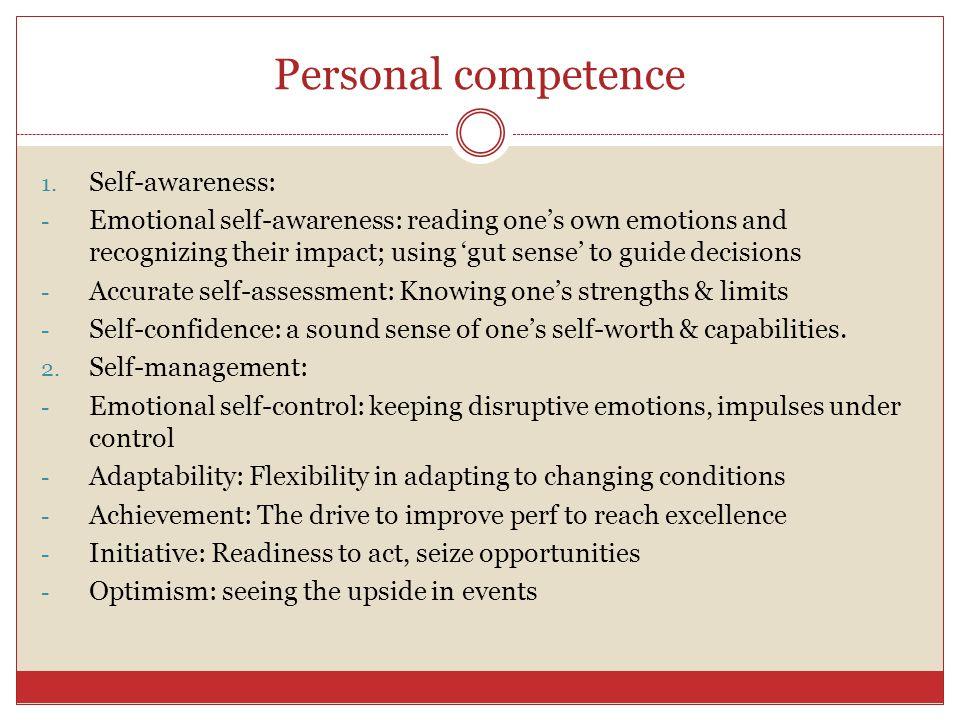 Emotional Intelligence The ability to manage oneself and one's relationship in mature and constructive ways. Has four key components: 1. Self-awarenes
