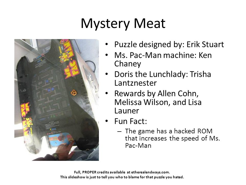 Full, PROPER credits available at etherealendways.com. This slideshow is just to tell you who to blame for that puzzle you hated. Mystery Meat Puzzle